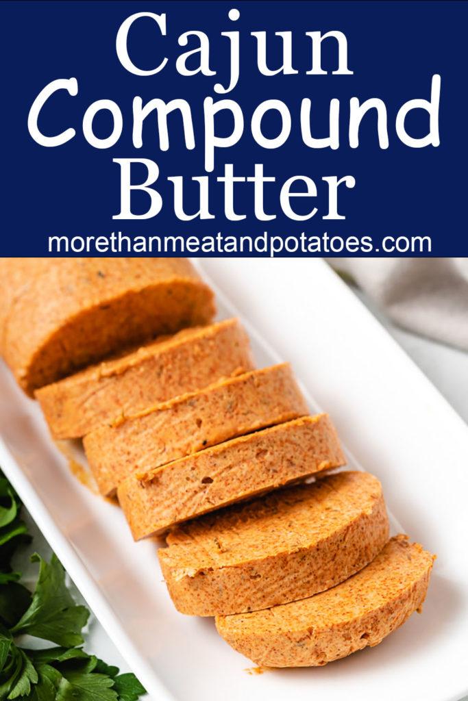 Slice cajun compound butter.